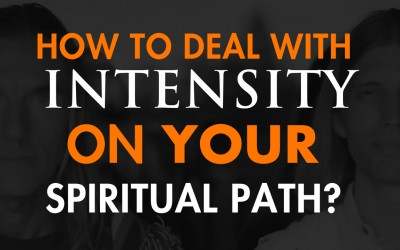 How To Deal With INTENSITY On Your Spiritual path?