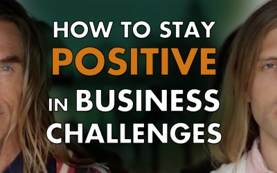 How to Stay Positive When You're Facing Business Challenges